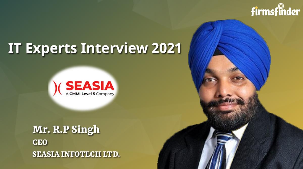 R.P. Singh – CEO, Seasia Infotech Pvt. Ltd.